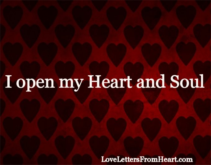I open my heart and soul to you